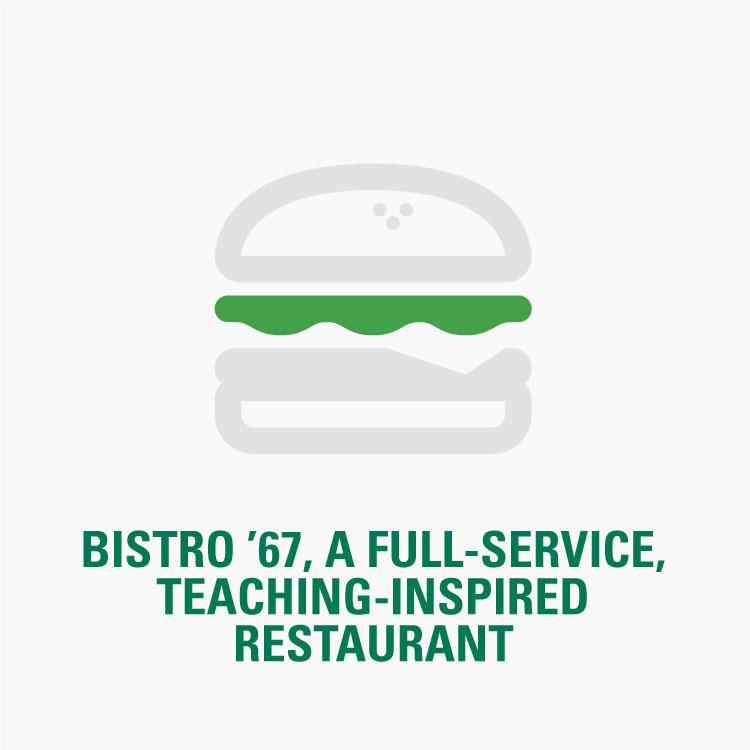 Bistro 67 is a full service, student-run restaurant