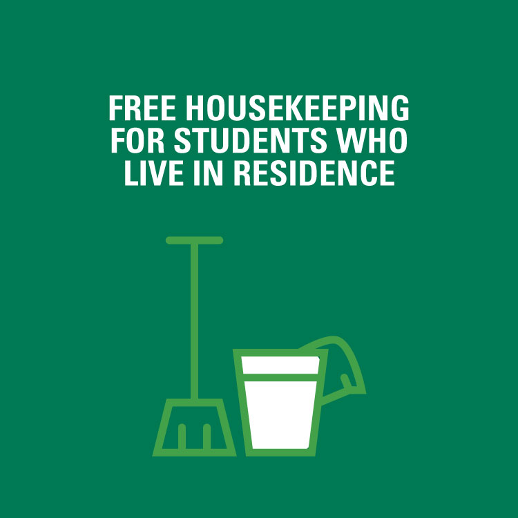 Free housekeeping for students who live in residence.
